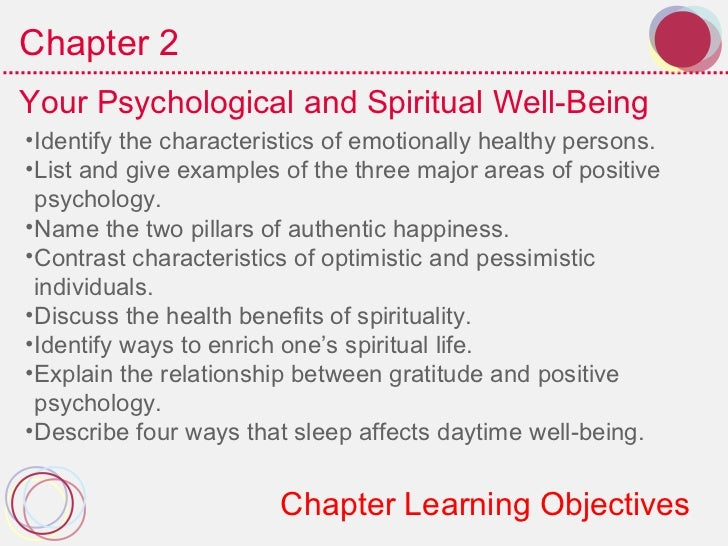 Chapter 2Your Psychological and Spiritual Well-Being•Identify the characteristics of emotionally healthy persons.•List and...