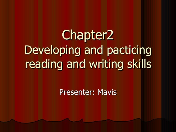Chapter2 Developing and pacticing reading and writing skills Presenter: Mavis