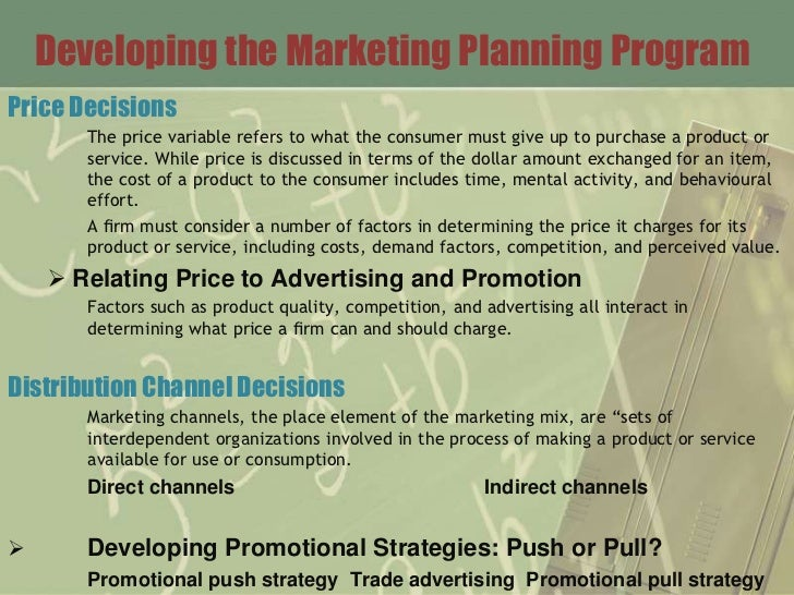 Developing the Marketing Planning ProgramPrice Decisions       The price variable refers to what the consumer must give up...