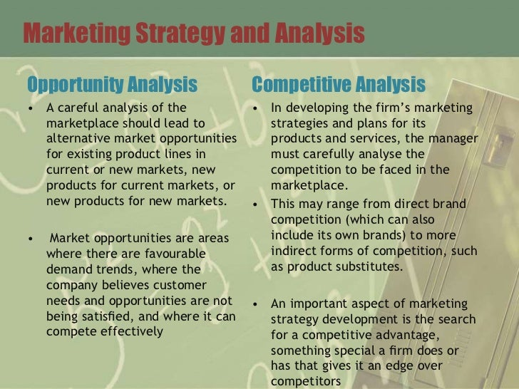 Marketing Strategy and AnalysisOpportunity Analysis                   Competitive Analysis• A careful analysis of the     ...
