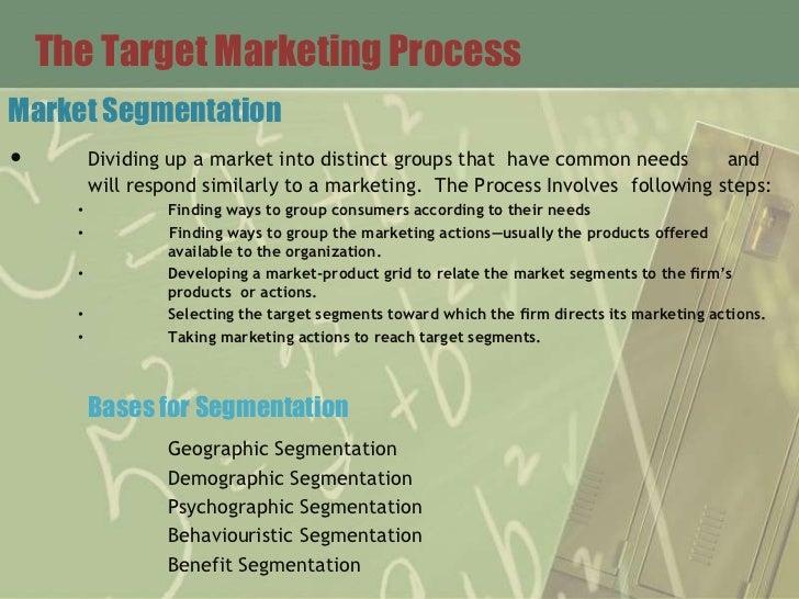 The Target Marketing ProcessMarket Segmentation•    Dividing up a market into distinct groups that      have common needs ...