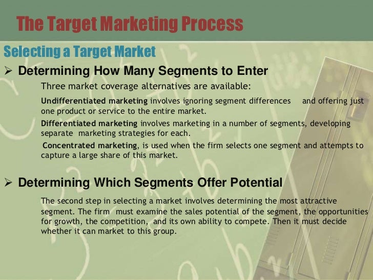 The Target Marketing ProcessSelecting a Target Market Determining How Many Segments to Enter      Three market coverage a...