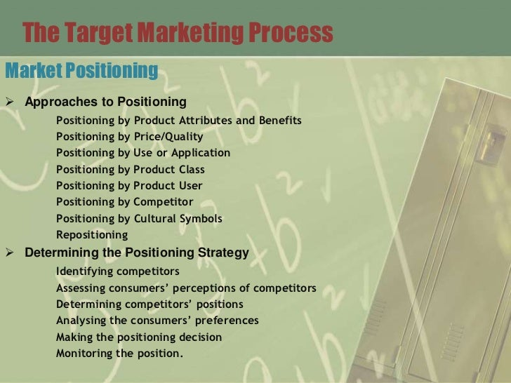 The Target Marketing ProcessMarket Positioning Approaches to Positioning       Positioning by Product Attributes and Bene...