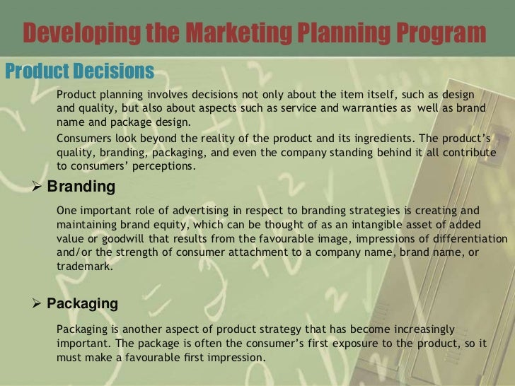 Developing the Marketing Planning ProgramProduct Decisions     Product planning involves decisions not only about the item...