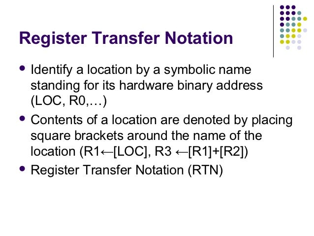 Register Transfer Notation Identifya location by a symbolic name  standing for its hardware binary address  (LOC, R0,…) ...