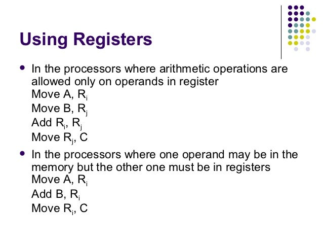 Using Registers   In the processors where arithmetic operations are    allowed only on operands in register    Move A, Ri...
