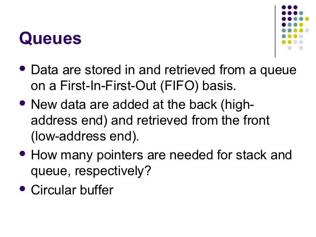 Queues Data are stored in and retrieved from a queue  on a First-In-First-Out (FIFO) basis. New data are added at the ba...
