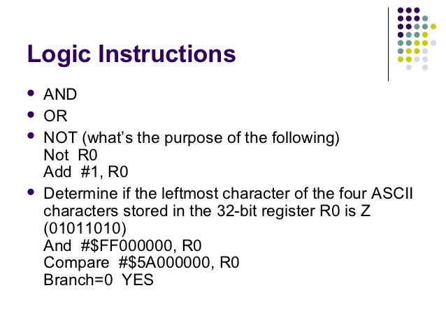 Logic Instructions   AND   OR   NOT (what's the purpose of the following)    Not R0    Add #1, R0   Determine if the l...