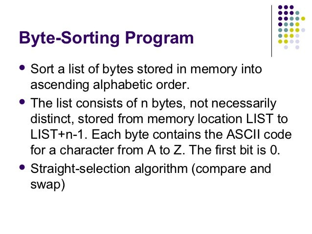 Byte-Sorting Program Sort  a list of bytes stored in memory into  ascending alphabetic order. The list consists of n byt...