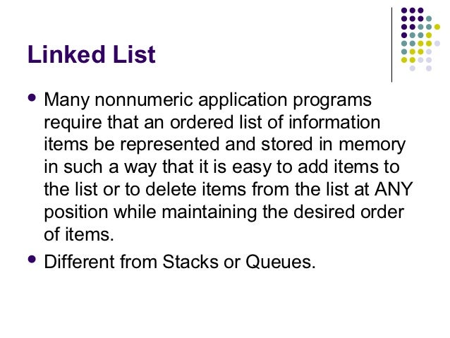 Linked List Many   nonnumeric application programs  require that an ordered list of information  items be represented and...
