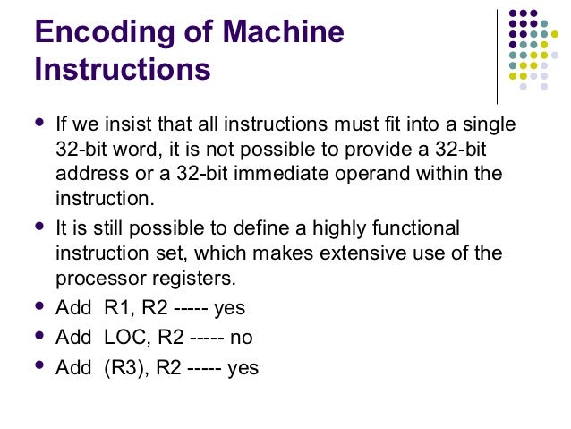 Encoding of MachineInstructions   If we insist that all instructions must fit into a single    32-bit word, it is not pos...