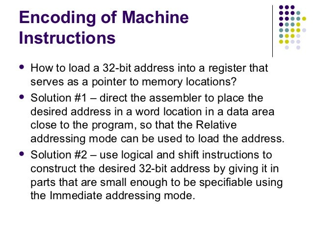 Encoding of MachineInstructions   How to load a 32-bit address into a register that    serves as a pointer to memory loca...