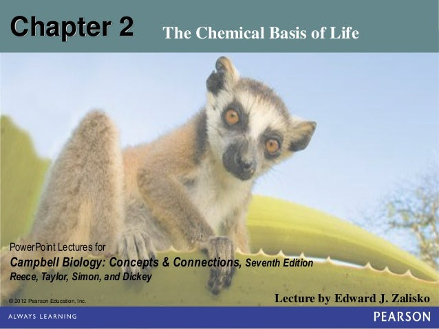 Chapter 2                          The Chemical Basis of LifePowerPoint Lectures forCampbell Biology: Concepts & Connectio...