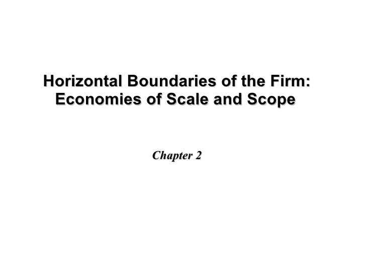 Horizontal Boundaries of the Firm: Economies of Scale and Scope   Chapter 2