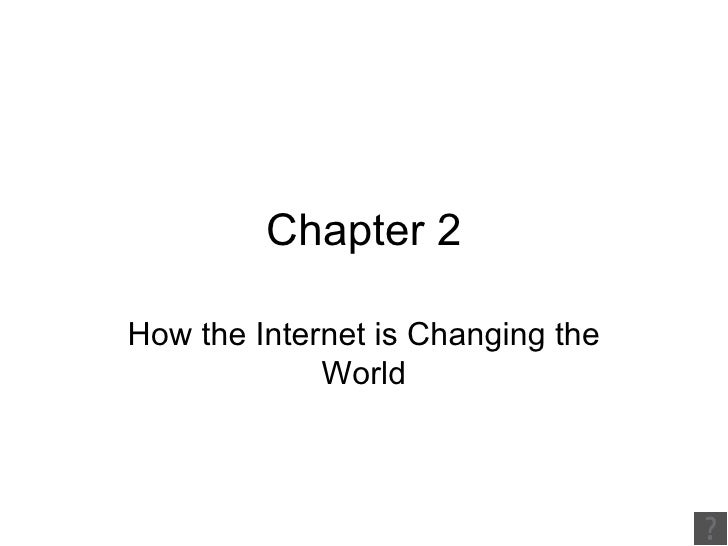 Chapter 2 How the Internet is Changing the World