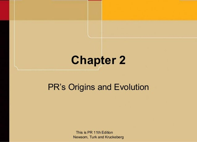 Chapter 2PR's Origins and Evolution       This is PR 11th Edition      Newsom, Turk and Kruckeberg