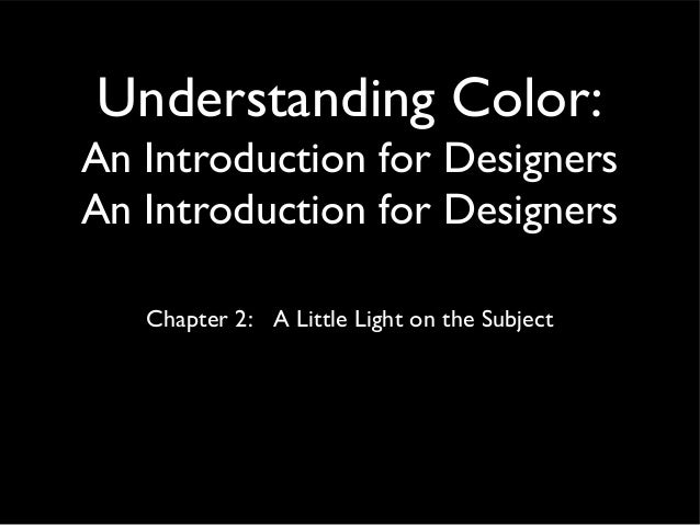 Understanding Color:An Introduction for DesignersAn Introduction for Designers   Chapter 2: A Little Light on the Subject