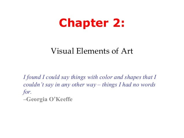 Chapter 2:           Visual Elements of ArtI found I could say things with color and shapes that Icouldn't say in any othe...