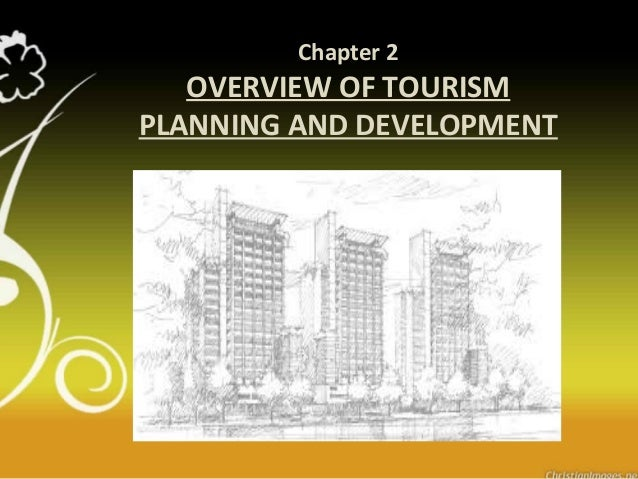 Chapter 2OVERVIEW OF TOURISMPLANNING AND DEVELOPMENT