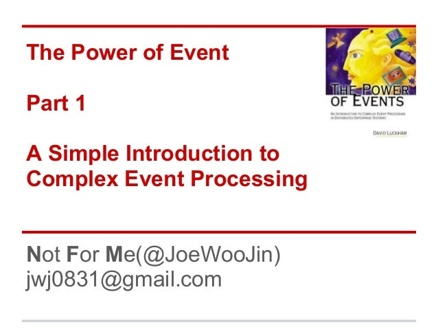 The Power of Event Part 1 A Simple Introduction to Complex Event Processing Not For Me(@JoeWooJin) jwj0831@gmail.com