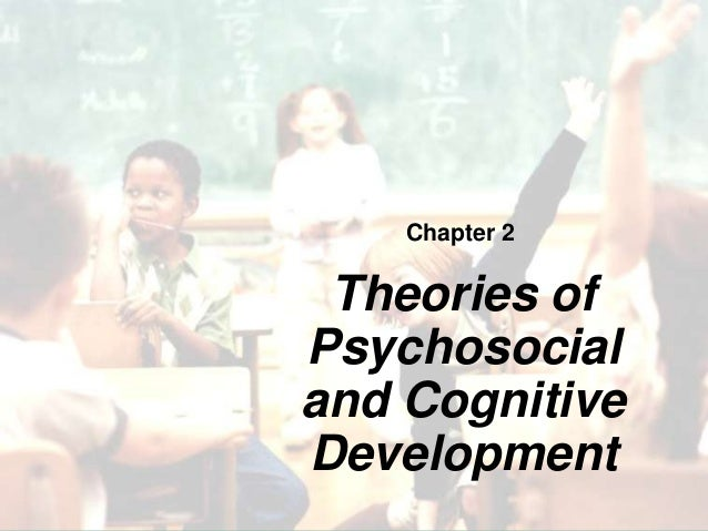 Chapter 2 Theories of Psychosocial and Cognitive Development