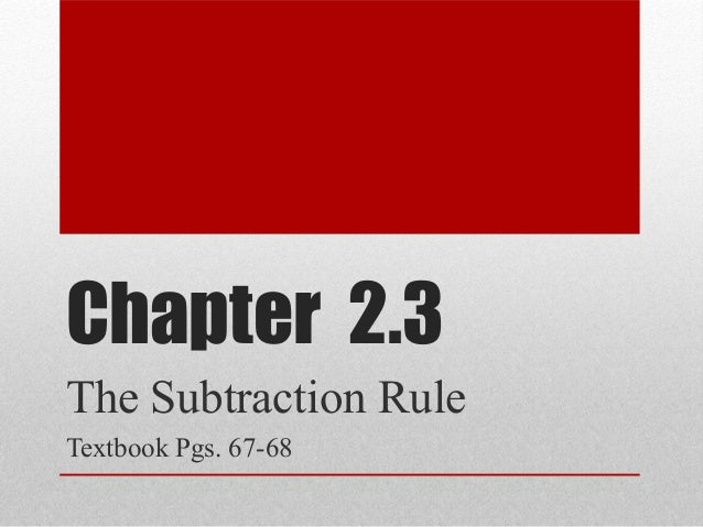 Chapter 2.3 The Subtraction Rule Textbook Pgs. 67-68