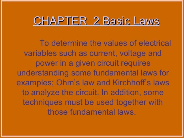 CHAPTER 2 Basic LawsCHAPTER 2 Basic Laws To determine the values of electrical variables such as current, voltage and powe...