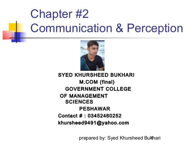Chapter #2 Communication & Perception  SYED KHURSHEED BUKHARI M.COM (final) GOVERNMENT COLLEGE OF MANAGEMENT SCIENCES PESH...