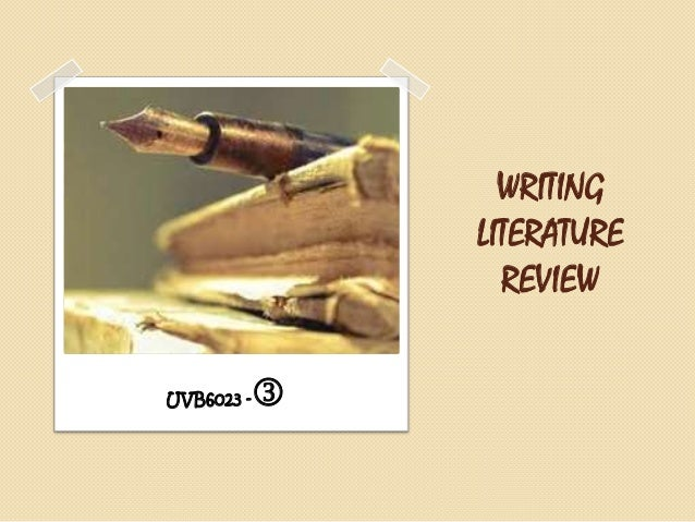 WRITING LITERATURE REVIEW UVB6023 -  