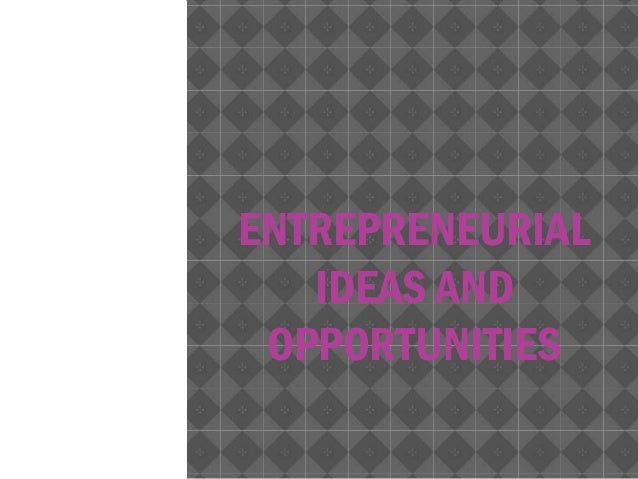 ENTREPRENEURIAL IDEAS AND OPPORTUNITIES