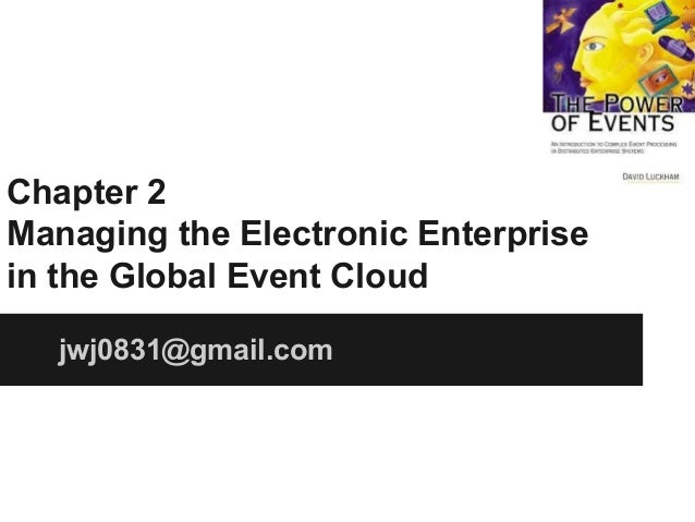 Chapter 2 Managing the Electronic Enterprise in the Global Event Cloud jwj0831@gmail.com