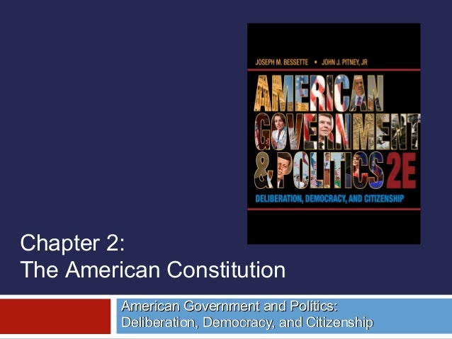 Chapter 2: The American Constitution American Government and Politics: Deliberation, Democracy, and Citizenship