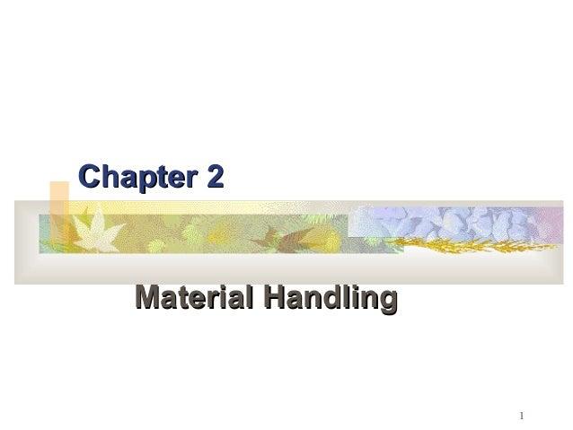1 Chapter 2Chapter 2 Material HandlingMaterial Handling