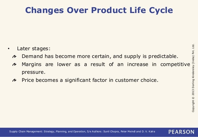 Copyright © 2013 Dorling Kindersley (India) Pvt. Ltd.  Changes Over Product Life Cycle  • Later stages:  Demand has become...