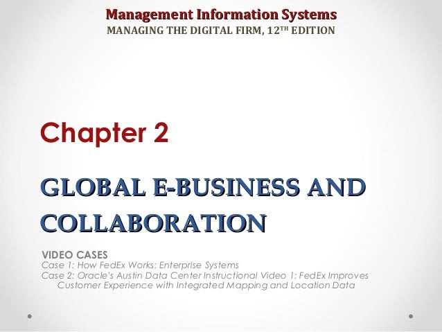 Management Information SystemsManagement Information Systems MANAGING THE DIGITAL FIRM, 12TH EDITION GLOBAL E-BUSINESS AND...