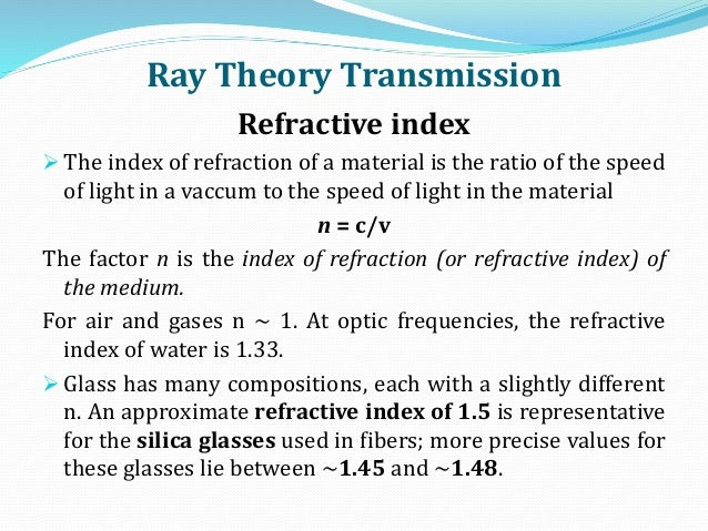 Ray Theory Transmission Refractive index  The index of refraction of a material is the ratio of the speed of light in a v...