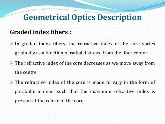 Geometrical Optics Description Graded index fibers :  In graded index fibers, the refractive index of the core varies gra...