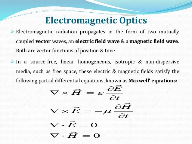 Electromagnetic Optics  Electromagnetic radiation propagates in the form of two mutually coupled vector waves, an electri...