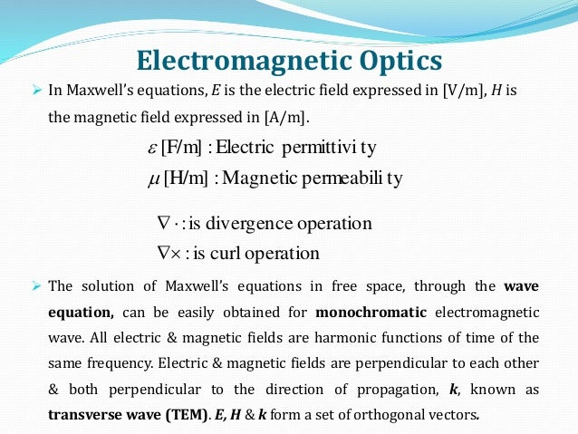 Electromagnetic Optics  In Maxwell's equations, E is the electric field expressed in [V/m], H is the magnetic field expre...