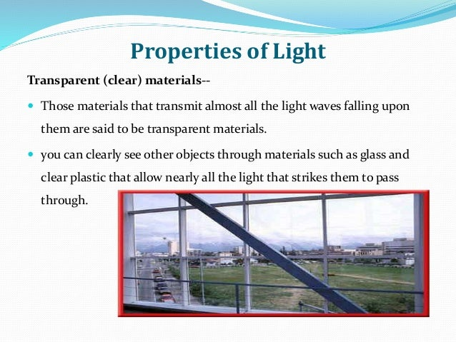 Properties of Light Transparent (clear) materials--  Those materials that transmit almost all the light waves falling upo...
