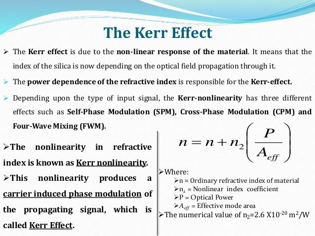 The Kerr Effect  The Kerr effect is due to the non-linear response of the material. It means that the index of the silica...
