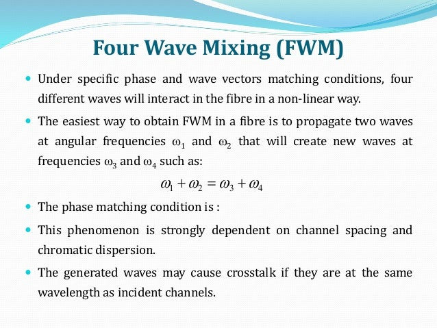 Four Wave Mixing (FWM)  Under specific phase and wave vectors matching conditions, four different waves will interact in ...