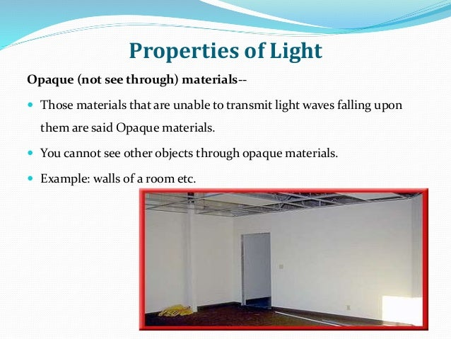 Properties of Light Opaque (not see through) materials--  Those materials that are unable to transmit light waves falling...