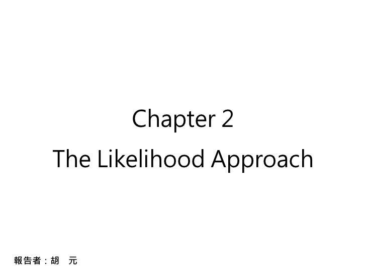 Chapter 2     The Likelihood Approach    報告者:胡 元