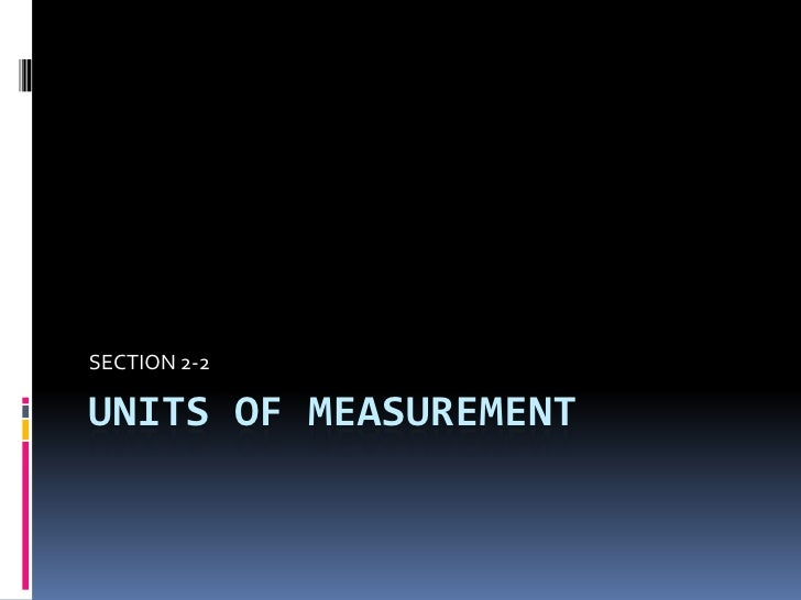 UNITS OF MEASUREMENT<br />SECTION 2-2<br />