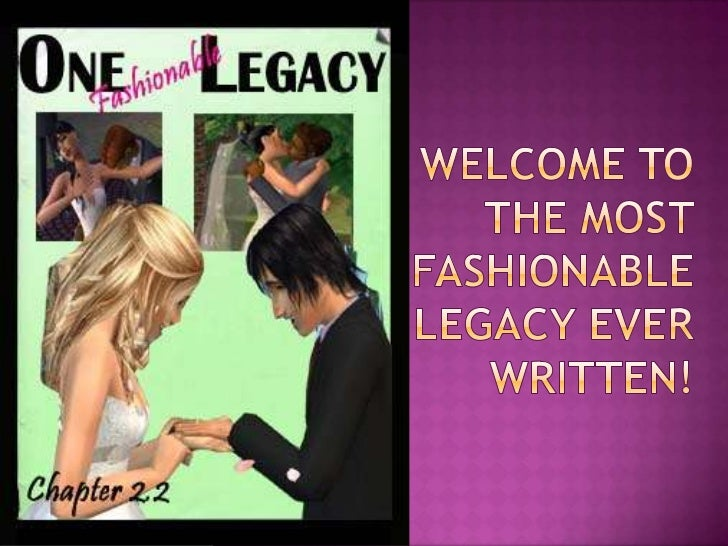 Welcome to the Most Fashionable Legacy Ever Written!<br />