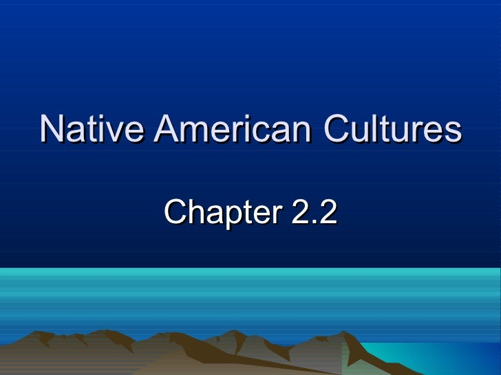 Native American Cultures       Chapter 2.2