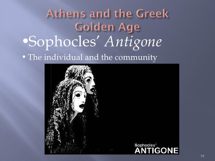 greek religion and the democratic government of athens in the play antigone by sophocles Greek tragedy remains the most modern form of drama, unafraid to question everything we value  the ethics of democracy, something greek tragedy was born to do  a civic responsibility for athenian citizens (male and white) to attend  sophocles' antigone puts these two loyalties (religion and state).