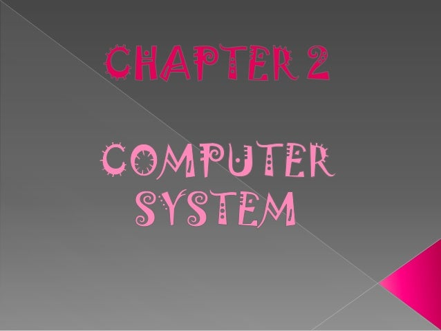  A computer system is defined ascombination of components designed toprocess data and store files. Acomputer system consi...