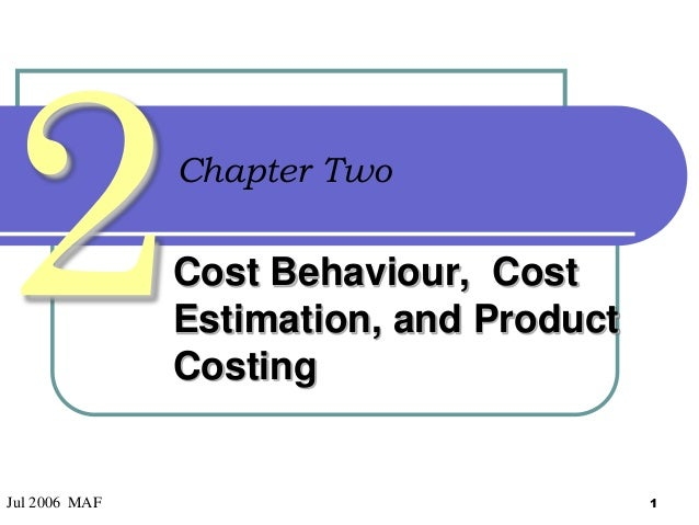 Chapter Two  Cost Behaviour, Cost Estimation, and Product Costing  Jul 2006 MAF  1